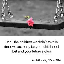 Autistics say no to ABA. Alternatives to ABA are unnecessary