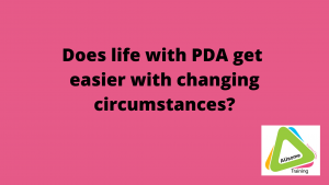 Does life with PDA get easier with changing circumstances