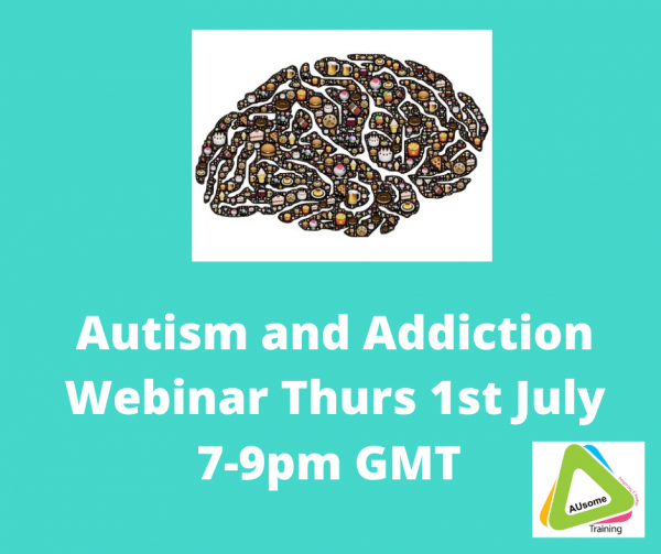 autism and addiction webinar Thurs 1st july 7-9pm GMT
