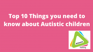 Top 10 things you need to know about Autistic children